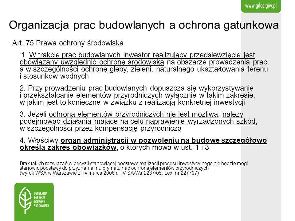 Art. 75 Prawa ochrony środowiska 1. W trakcie prac budowlanych inwestor realizujący przedsięwzięcie jest obowiązany uwzględnić ochronę środowiska na o