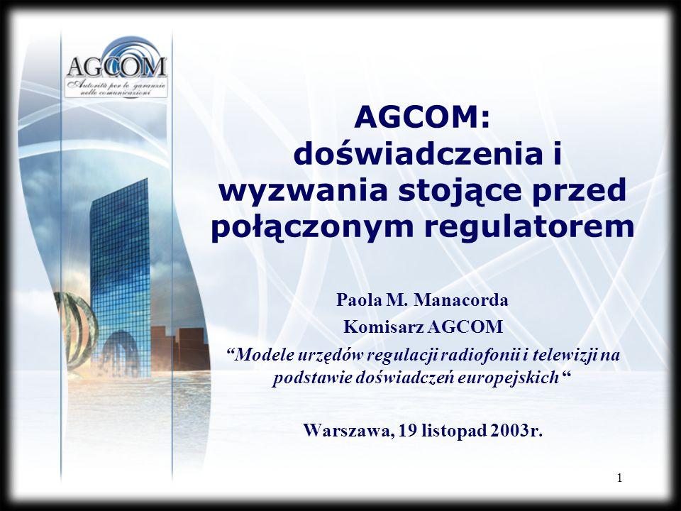 1 AGCOM: doświadczenia i wyzwania stojące przed połączonym regulatorem Paola M. Manacorda Komisarz AGCOM Modele urzędów regulacji radiofonii i telewiz