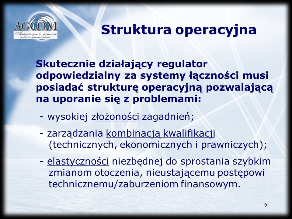 6 Struktura operacyjna Skutecznie działający regulator odpowiedzialny za systemy łączności musi posiadać strukturę operacyjną pozwalającą na uporanie