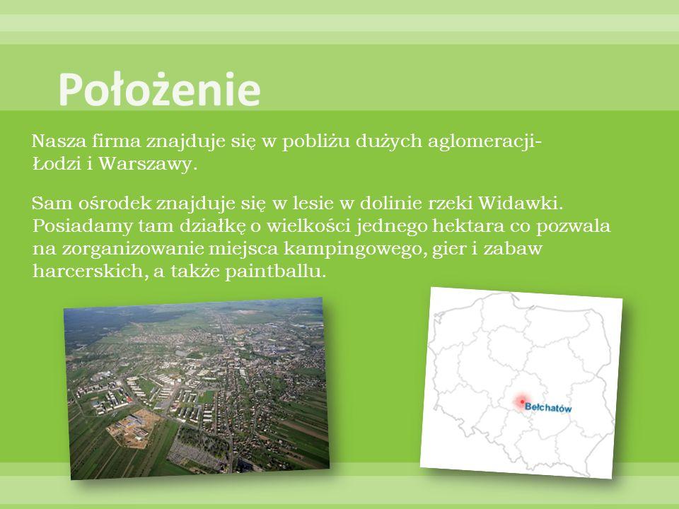 Nasza firma znajduje się w pobliżu dużych aglomeracji- Łodzi i Warszawy. Sam ośrodek znajduje się w lesie w dolinie rzeki Widawki. Posiadamy tam dział
