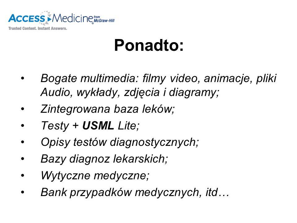 Ponadto: Bogate multimedia: filmy video, animacje, pliki Audio, wykłady, zdjęcia i diagramy; Zintegrowana baza leków; Testy + USML Lite; Opisy testów diagnostycznych; Bazy diagnoz lekarskich; Wytyczne medyczne; Bank przypadków medycznych, itd…