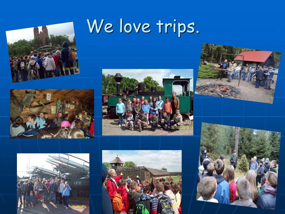 We love trips.