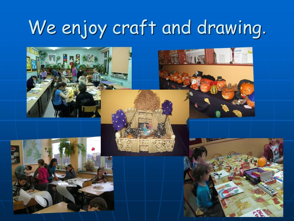 We enjoy craft and drawing.