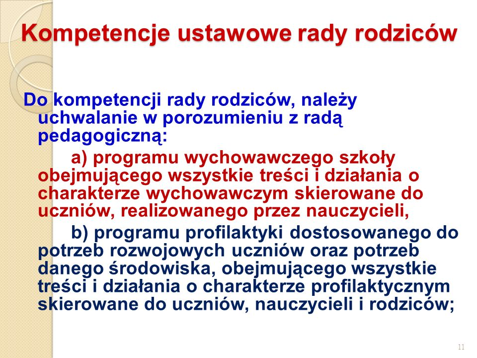 Kompetencje ustawowe rady rodziców Do kompetencji rady rodziców, należy uchwalanie w porozumieniu z radą pedagogiczną: a) programu wychowawczego szkoł