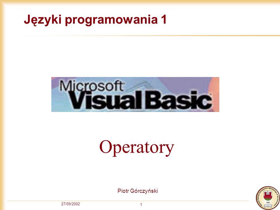27/09/2002 1 Języki programowania 1 Piotr Górczyński Operatory