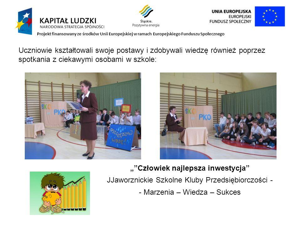 Projekt finansowany ze środków Unii Europejskiej w ramach Europejskiego Funduszu Społecznego Człowiek najlepsza inwestycja JJaworznickie Szkolne Kluby