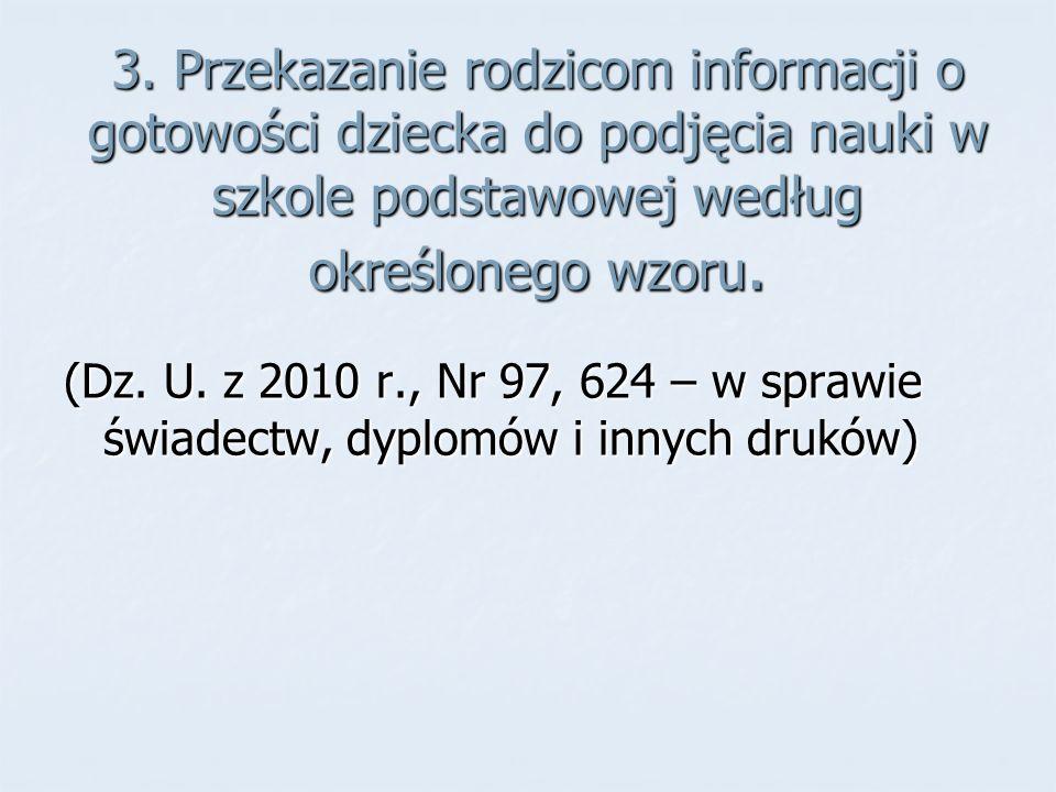 3. Przekazanie rodzicom informacji o gotowości dziecka do podjęcia nauki w szkole podstawowej według określonego wzoru. (Dz. U. z 2010 r., Nr 97, 624