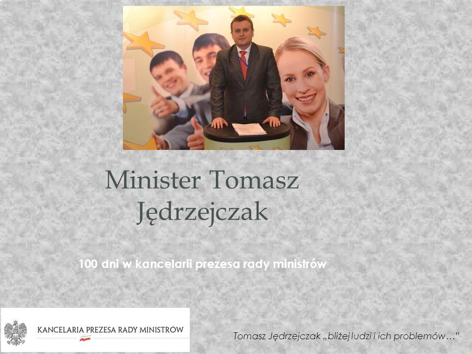 100 dni w kancelarii prezesa rady ministrów Minister Tomasz Jędrzejczak Tomasz Jędrzejczak bliżej ludzi i ich problemów…