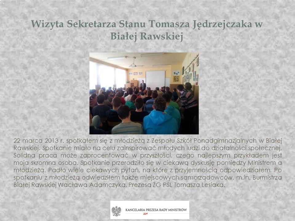 Wizyta Sekretarza Stanu Tomasza Jędrzejczaka w Białej Rawskiej 22 marca 2013 r. spotkałem się z młodzieżą z Zespołu Szkół Ponadgimnazjalnych w Białej