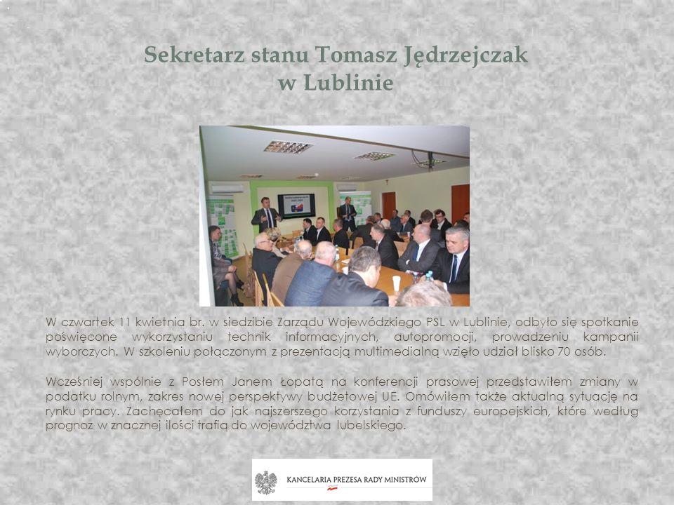 Sekretarz stanu Tomasz Jędrzejczak w Lublinie W czwartek 11 kwietnia br. w siedzibie Zarządu Wojewódzkiego PSL w Lublinie, odbyło się spotkanie poświę
