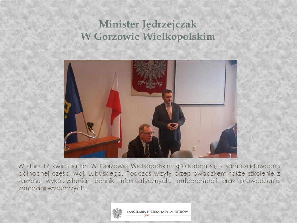 Minister Jędrzejczak W Gorzowie Wielkopolskim W dniu 17 kwietnia br. W Gorzowie Wielkopolskim spotkałem się z samorządowcami północnej części woj. Lub
