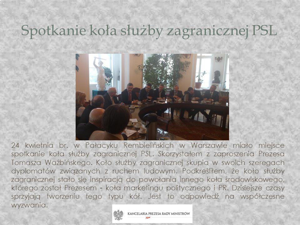 Spotkanie koła służby zagranicznej PSL 24 kwietnia br. w Pałacyku Rembielińskich w Warszawie miało miejsce spotkanie koła służby zagranicznej PSL. Sko