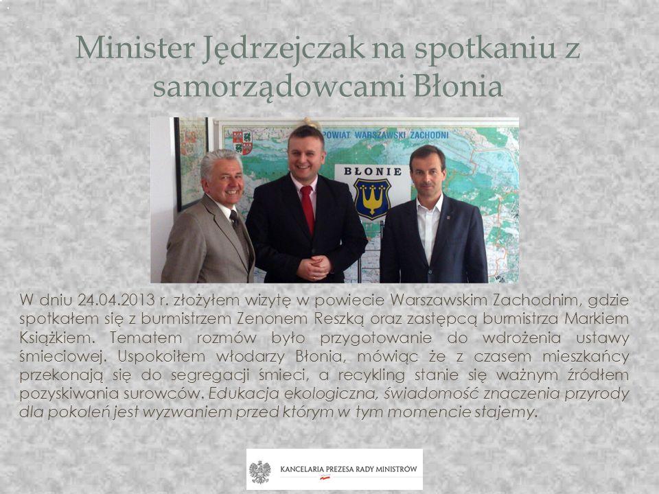 Minister Jędrzejczak na spotkaniu z samorządowcami Błonia W dniu 24.04.2013 r. złożyłem wizytę w powiecie Warszawskim Zachodnim, gdzie spotkałem się z