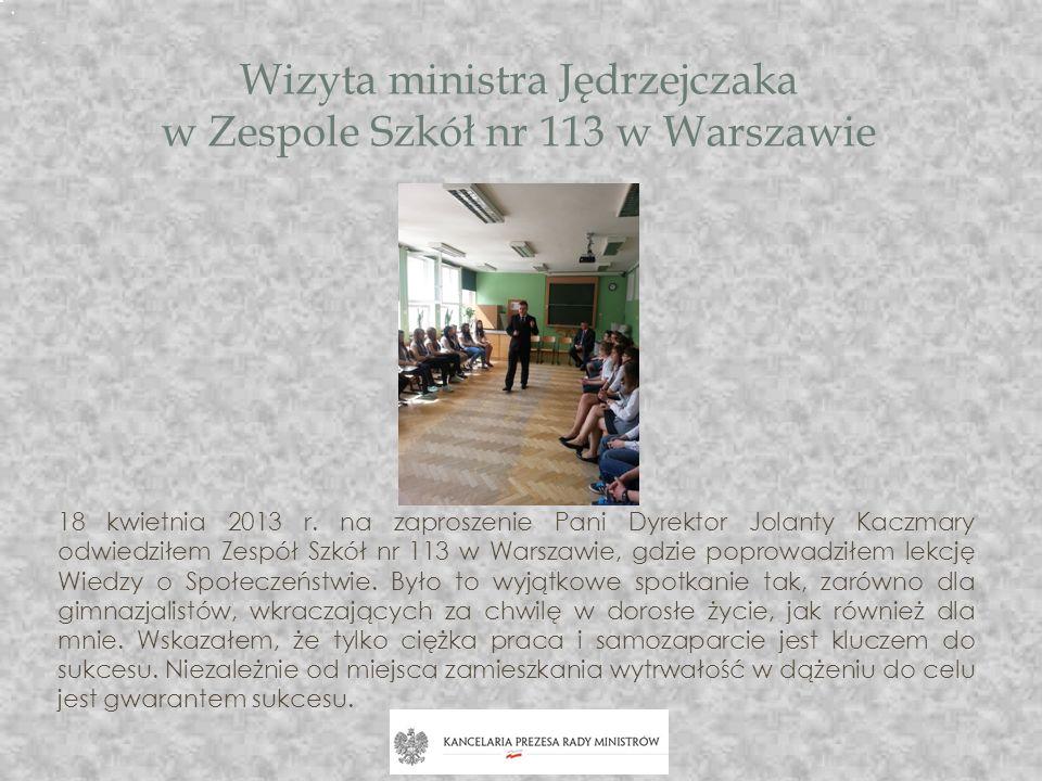 Wizyta ministra Jędrzejczaka w Zespole Szkół nr 113 w Warszawie 18 kwietnia 2013 r. na zaproszenie Pani Dyrektor Jolanty Kaczmary odwiedziłem Zespół S