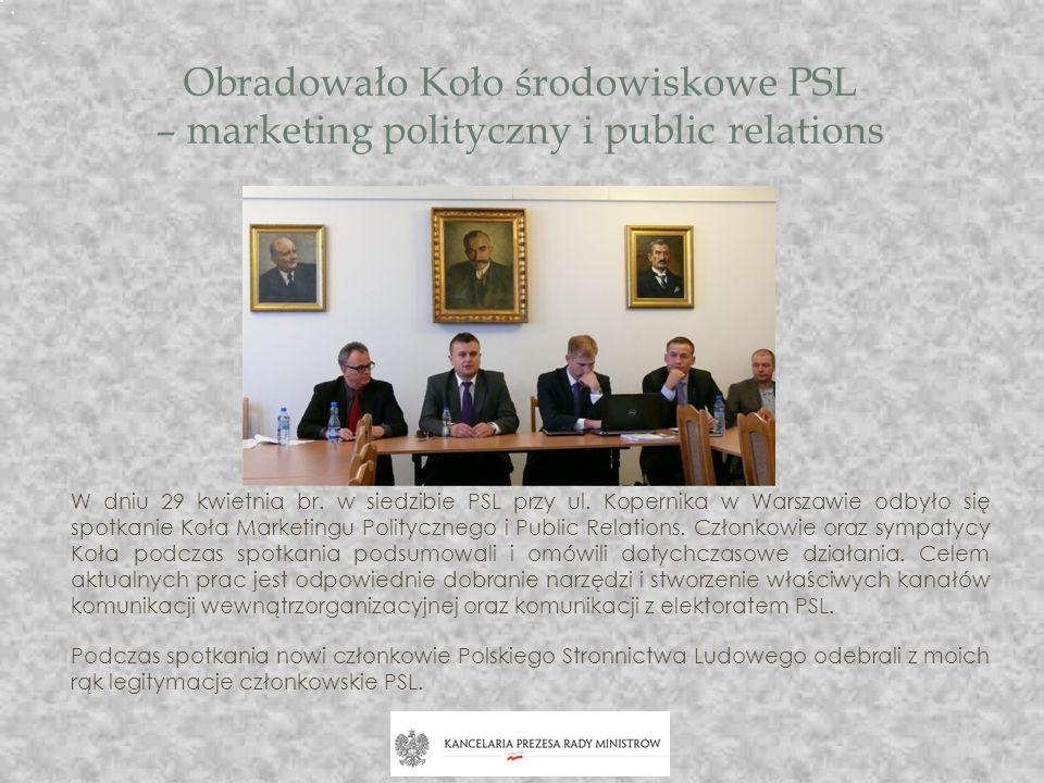 Obradowało Koło środowiskowe PSL – marketing polityczny i public relations W dniu 29 kwietnia br. w siedzibie PSL przy ul. Kopernika w Warszawie odbył