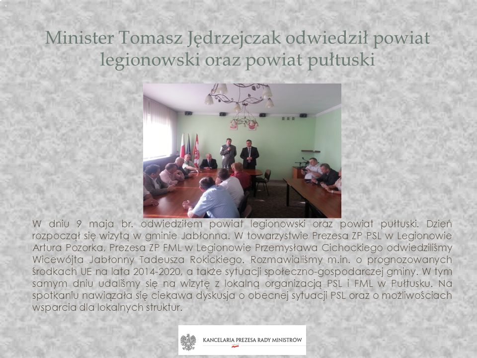 Minister Tomasz Jędrzejczak odwiedził powiat legionowski oraz powiat pułtuski W dniu 9 maja br. odwiedziłem powiat legionowski oraz powiat pułtuski. D