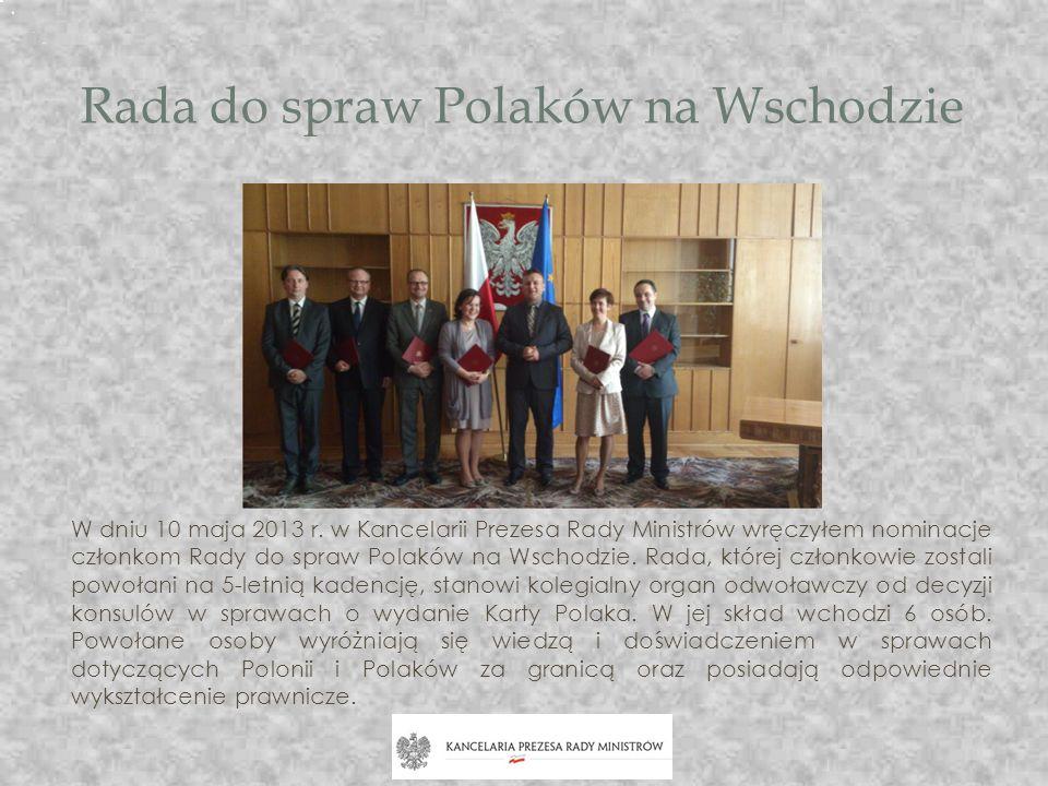 Rada do spraw Polaków na Wschodzie W dniu 10 maja 2013 r. w Kancelarii Prezesa Rady Ministrów wręczyłem nominacje członkom Rady do spraw Polaków na Ws