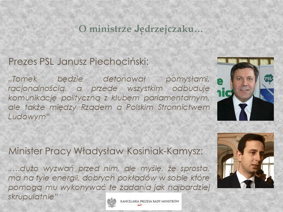 O ministrze J ędrzejczaku… Prezes PSL Janusz Piechociński: Tomek będzie detonował pomysłami, racjonalnością, a przede wszystkim odbuduje komunikację p