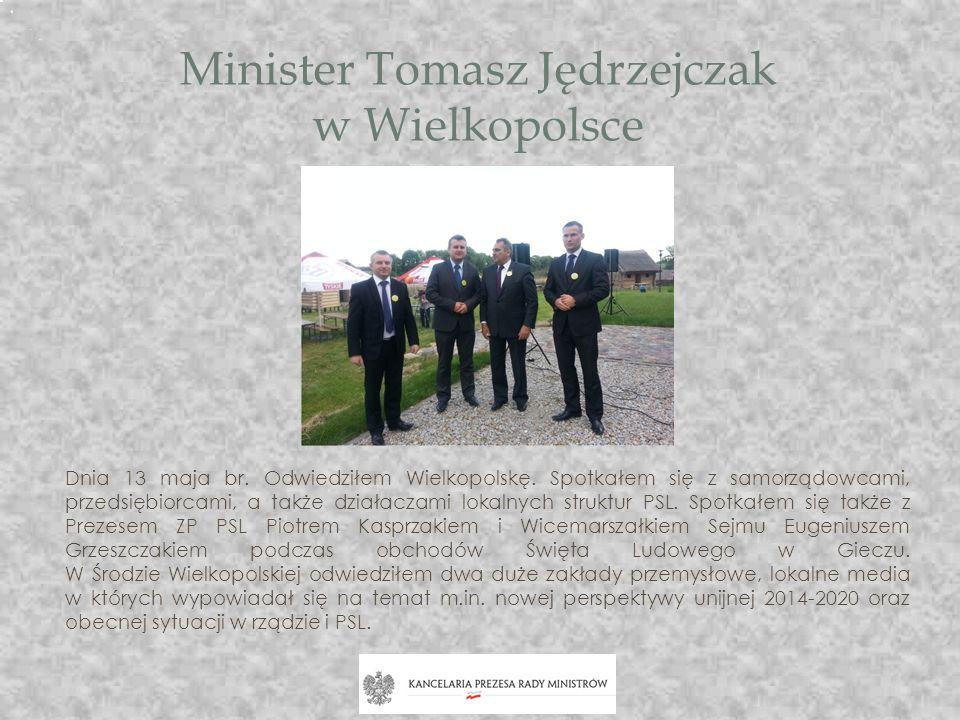 Minister Tomasz Jędrzejczak w Wielkopolsce Dnia 13 maja br. Odwiedziłem Wielkopolskę. Spotkałem się z samorządowcami, przedsiębiorcami, a także działa