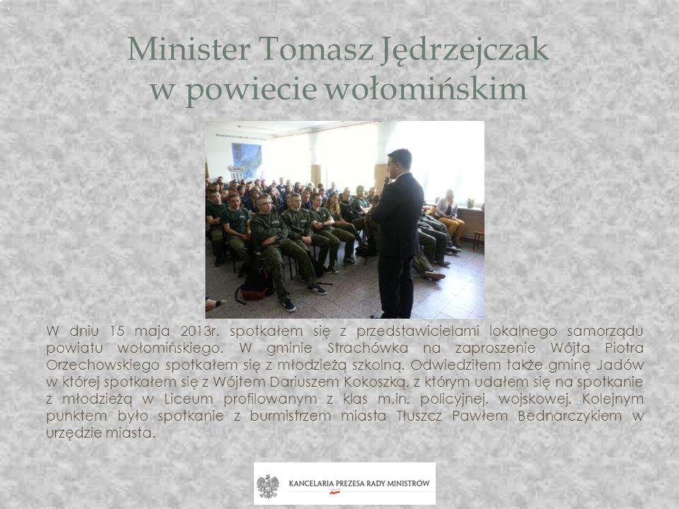 Minister Tomasz Jędrzejczak w powiecie wołomińskim W dniu 15 maja 2013r. spotkałem się z przedstawicielami lokalnego samorządu powiatu wołomińskiego.