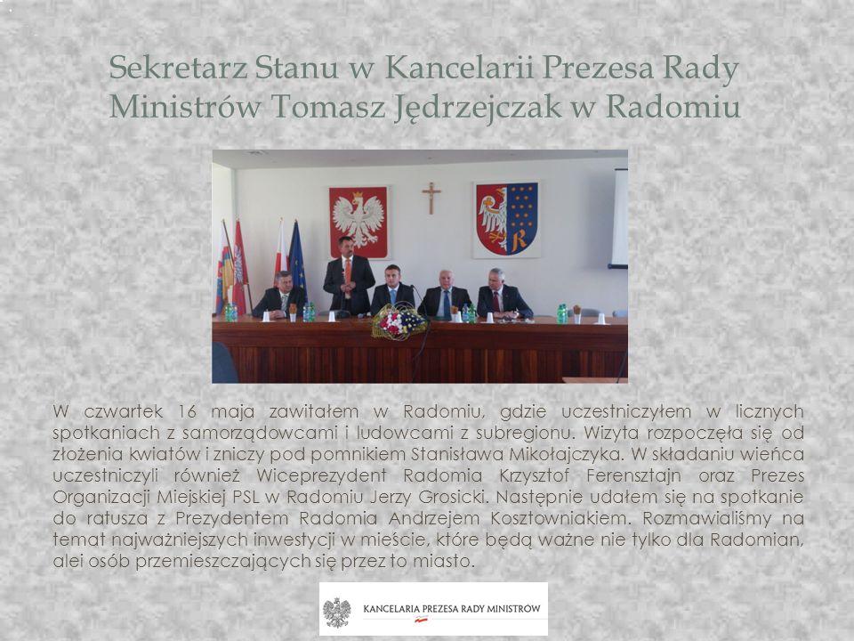 Sekretarz Stanu w Kancelarii Prezesa Rady Ministrów Tomasz Jędrzejczak w Radomiu W czwartek 16 maja zawitałem w Radomiu, gdzie uczestniczyłem w liczny