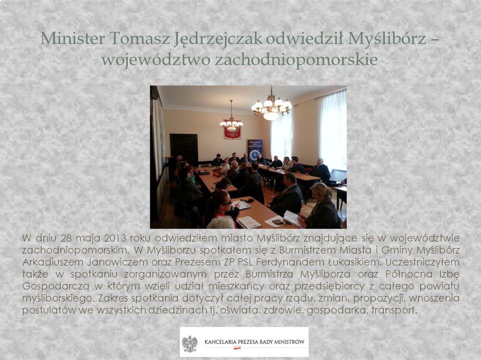 Minister Tomasz Jędrzejczak odwiedził Myślibórz – województwo zachodniopomorskie W dniu 28 maja 2013 roku odwiedziłem miasto Myślibórz znajdujące się