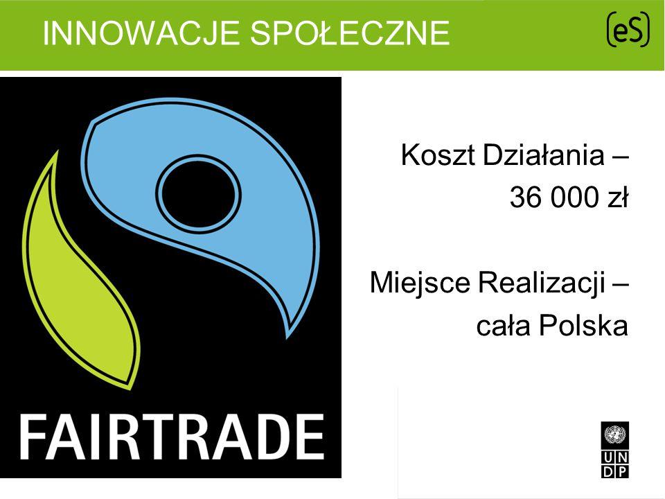INNOWACJE SPOŁECZNE Koszt Działania – 36 000 zł Miejsce Realizacji – cała Polska