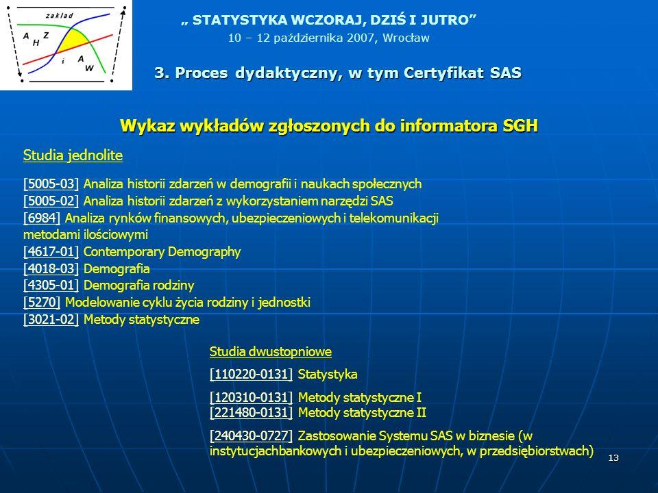 STATYSTYKA WCZORAJ, DZIŚ I JUTRO 10 – 12 października 2007, Wrocław 13 Studia jednolite [5005-03][5005-03] Analiza historii zdarzeń w demografii i nau