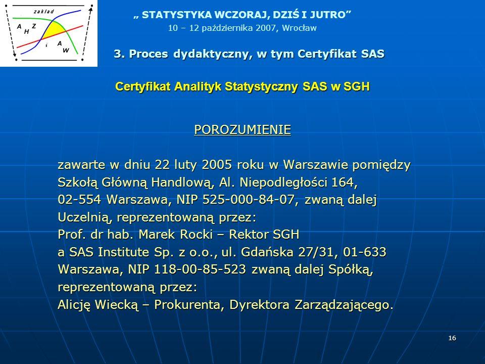 STATYSTYKA WCZORAJ, DZIŚ I JUTRO 10 – 12 października 2007, Wrocław 16 Certyfikat Analityk Statystyczny SAS w SGH POROZUMIENIE zawarte w dniu 22 luty