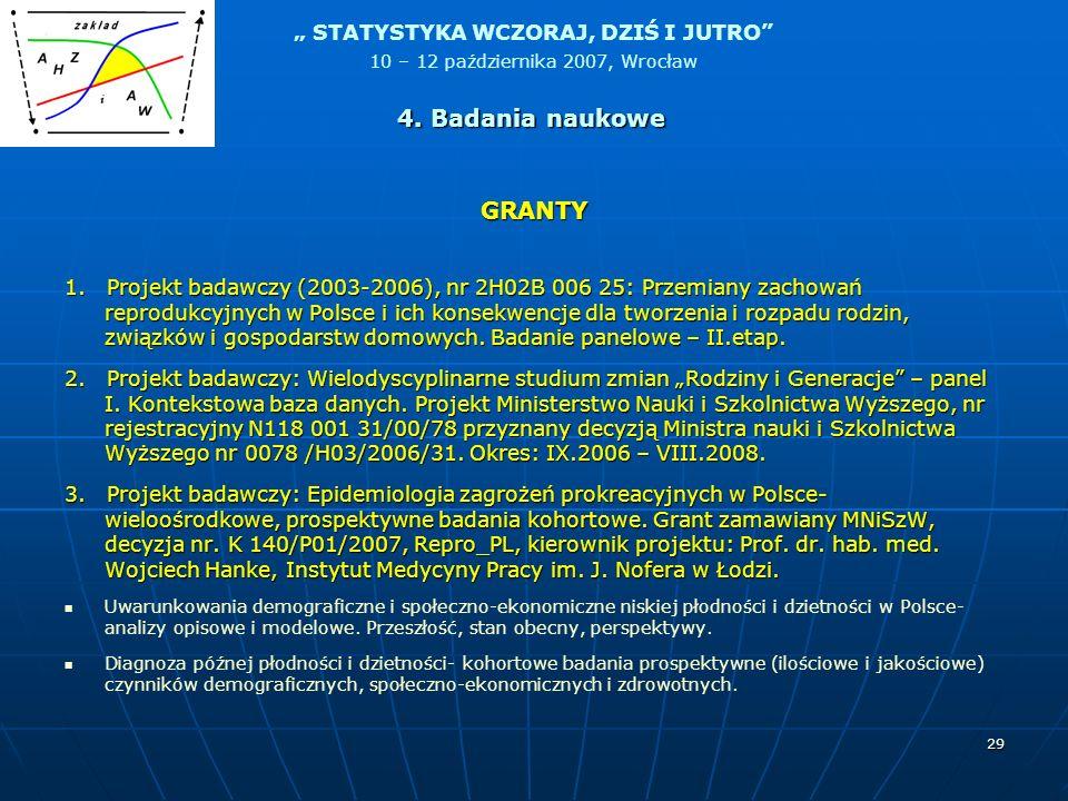 STATYSTYKA WCZORAJ, DZIŚ I JUTRO 10 – 12 października 2007, Wrocław 29 GRANTY 1. Projekt badawczy (2003-2006), nr 2H02B 006 25: Przemiany zachowań rep
