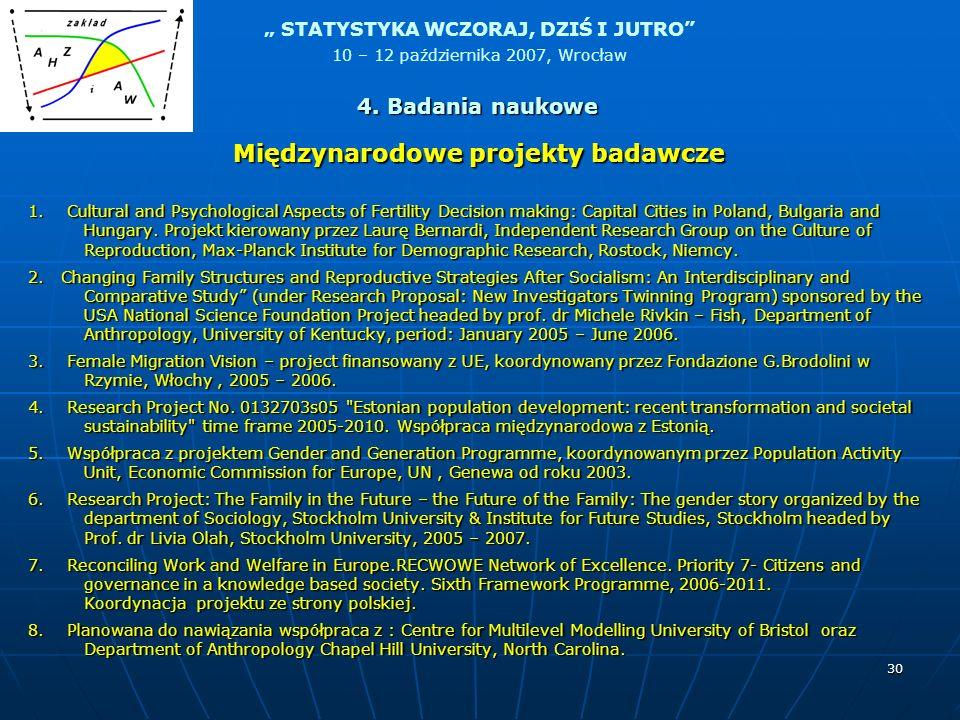STATYSTYKA WCZORAJ, DZIŚ I JUTRO 10 – 12 października 2007, Wrocław 30 Międzynarodowe projekty badawcze 1. Cultural and Psychological Aspects of Ferti