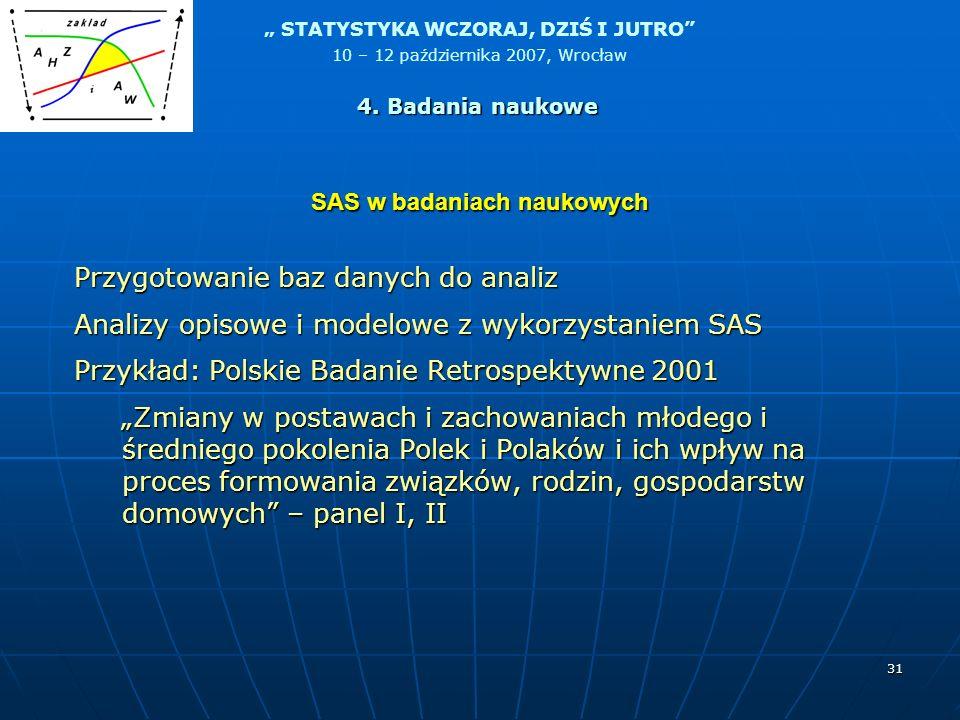 STATYSTYKA WCZORAJ, DZIŚ I JUTRO 10 – 12 października 2007, Wrocław 31 SAS w badaniach naukowych Przygotowanie baz danych do analiz Analizy opisowe i