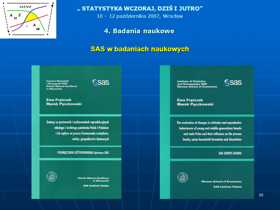 STATYSTYKA WCZORAJ, DZIŚ I JUTRO 10 – 12 października 2007, Wrocław 32 SAS w badaniach naukowych 4. Badania naukowe
