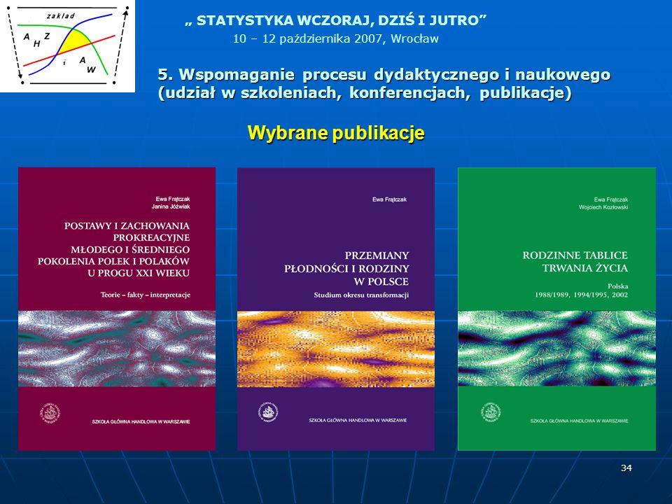 STATYSTYKA WCZORAJ, DZIŚ I JUTRO 10 – 12 października 2007, Wrocław 34 Wybrane publikacje 5. Wspomaganie procesu dydaktycznego i naukowego (udział w s