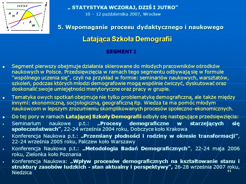 STATYSTYKA WCZORAJ, DZIŚ I JUTRO 10 – 12 października 2007, Wrocław 41 SEGMENT I Segment pierwszy obejmuje działania skierowane do młodych pracowników