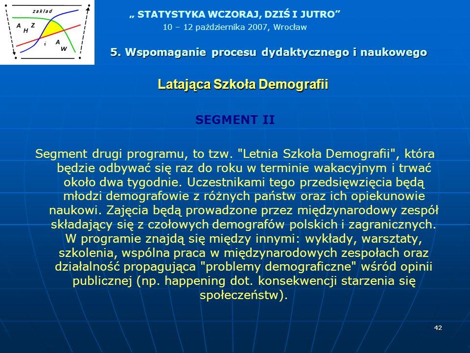 STATYSTYKA WCZORAJ, DZIŚ I JUTRO 10 – 12 października 2007, Wrocław 42 SEGMENT II Segment drugi programu, to tzw.