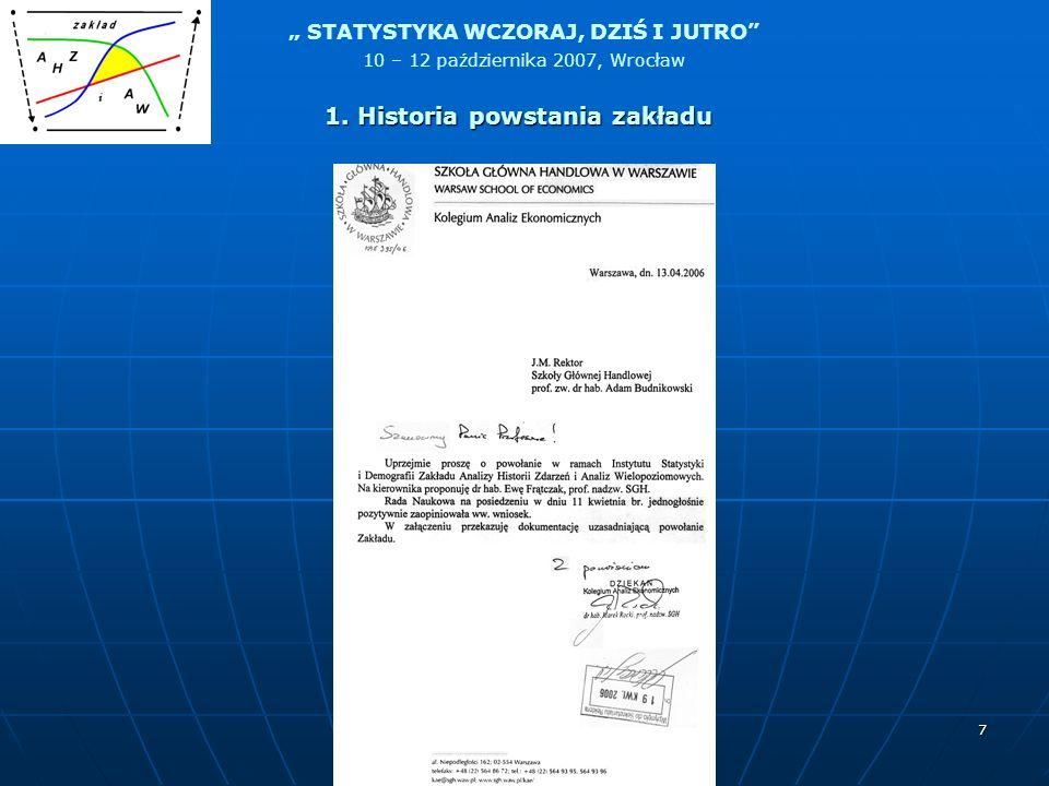 STATYSTYKA WCZORAJ, DZIŚ I JUTRO 10 – 12 października 2007, Wrocław 38 Sekcja Analiz Demograficznych została powołana na posiedzeniu Prezydium Komitetu Nauk Demograficznych Polskiej Akademii Nauk 23 września 1999 roku.