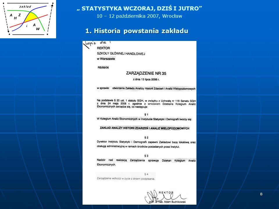 STATYSTYKA WCZORAJ, DZIŚ I JUTRO 10 – 12 października 2007, Wrocław 39 Głównym zadaniem Sekcji Analiz Demograficznych jest organizowanie spotkań merytorycznych poświęconych szeroko rozumianym metodom analiz demograficznych, włączając najnowsze metody i techniki zarówno organizacji badań jak i metod analiz opisujących zjawiska i procesy demograficzne ich uwarunkowania i konsekwencje.