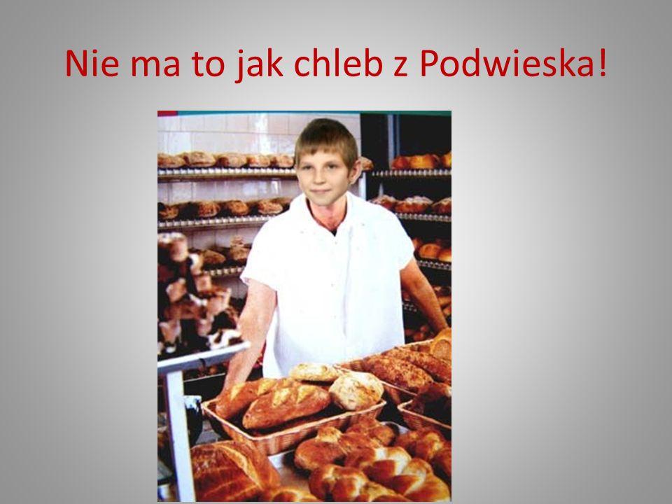 Nie ma to jak chleb z Podwieska!