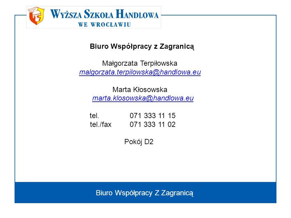 Biuro Współpracy Z Zagranicą Małgorzata Terpiłowska malgorzata.terpilowska@handlowa.eu Marta Kłosowska marta.klosowska@handlowa.eu tel. 071 333 11 15