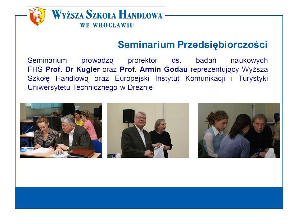 Seminarium Przedsiębiorczości Seminarium prowadzą prorektor ds. badań naukowych FHS Prof. Dr Kugler oraz Prof. Armin Godau reprezentujący Wyższą Szkoł