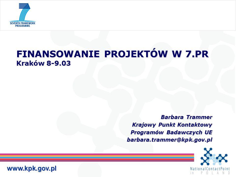 www.kpk.gov.pl FINANSOWANIE PROJEKTÓW W 7.PR Kraków 8-9.03 Barbara Trammer Barbara Trammer Krajowy Punkt Kontaktowy Programów Badawczych UE barbara.tr