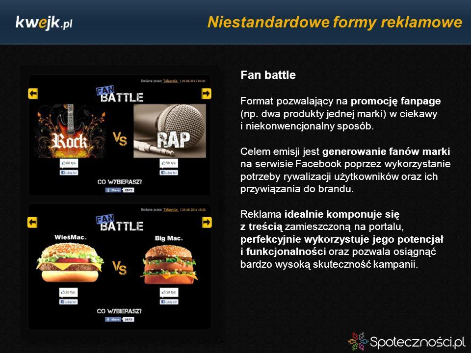 Niestandardowe formy reklamowe Fan battle Format pozwalający na promocję fanpage (np. dwa produkty jednej marki) w ciekawy i niekonwencjonalny sposób.
