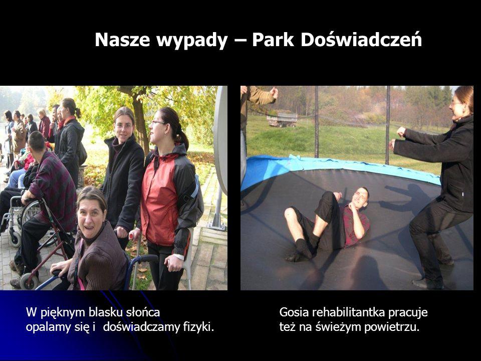 Nasze wypady – Park Doświadczeń Gosia rehabilitantka pracuje też na świeżym powietrzu.