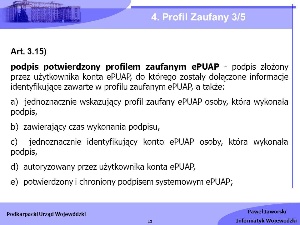 Paweł Jaworski Informatyk Wojewódzki Podkarpacki Urząd Wojewódzki 13 4. Profil Zaufany 3/5 Art. 3.15) podpis potwierdzony profilem zaufanym ePUAP - po