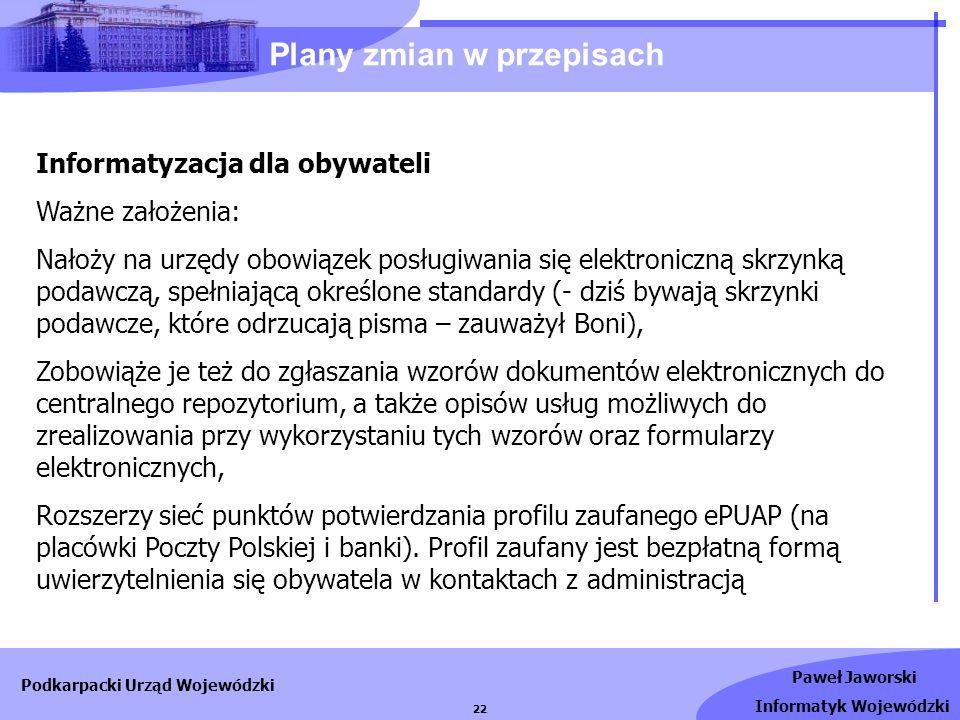 Paweł Jaworski Informatyk Wojewódzki Podkarpacki Urząd Wojewódzki 22 Informatyzacja dla obywateli Ważne założenia: Nałoży na urzędy obowiązek posługiw
