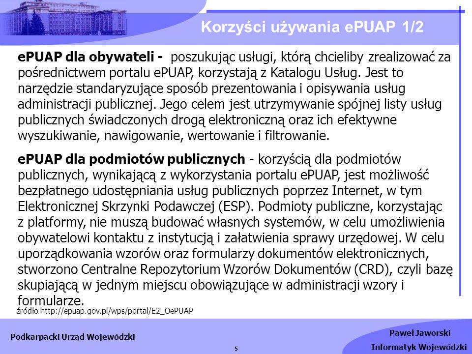Paweł Jaworski Informatyk Wojewódzki Podkarpacki Urząd Wojewódzki 5 Korzyści używania ePUAP 1/2 ePUAP dla obywateli - poszukując usługi, którą chcieli