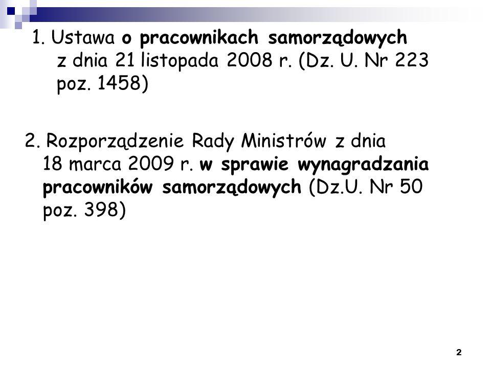 1. Ustawa o pracownikach samorządowych z dnia 21 listopada 2008 r. (Dz. U. Nr 223 poz. 1458) 2. Rozporządzenie Rady Ministrów z dnia 18 marca 2009 r.