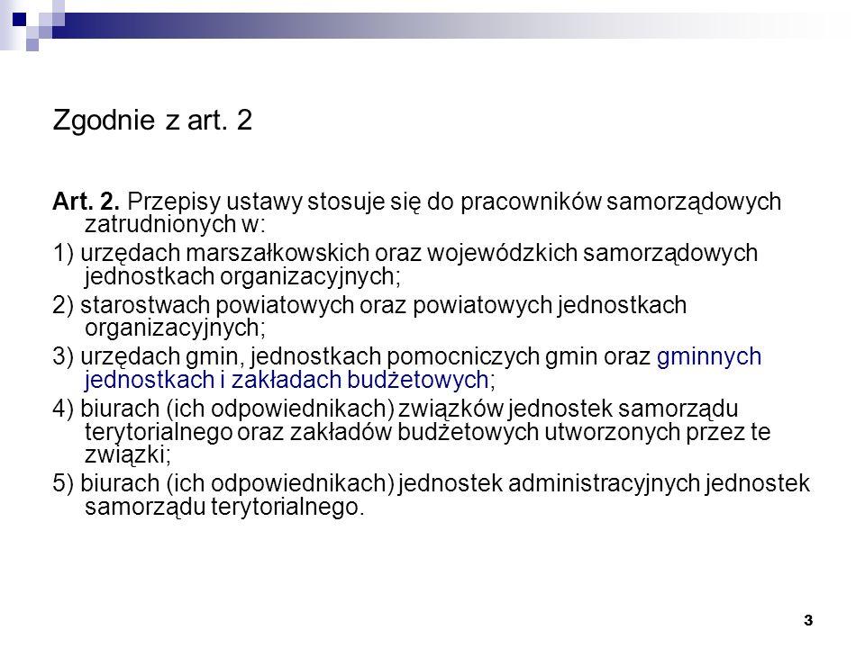 Zgodnie z art. 2 Art. 2. Przepisy ustawy stosuje się do pracowników samorządowych zatrudnionych w: 1) urzędach marszałkowskich oraz wojewódzkich samor
