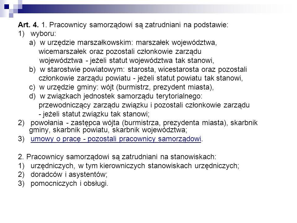 Art. 4. 1. Pracownicy samorządowi są zatrudniani na podstawie: 1) wyboru: a) w urzędzie marszałkowskim: marszałek województwa, wicemarszałek oraz pozo